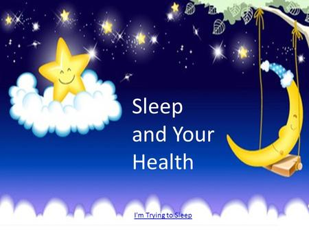 Sleep and Your Health http://youtu.be/4nY8QoRynoI I'm Trying to Sleep.