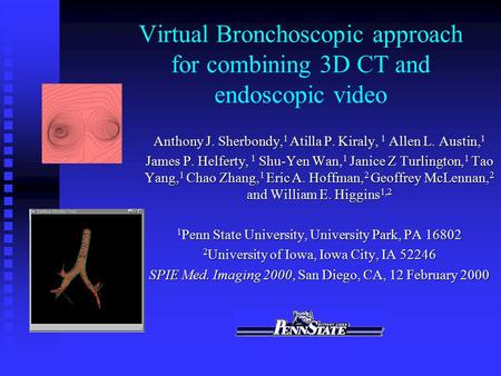 Virtual Bronchoscopic approach for combining 3D CT and endoscopic video Anthony J. Sherbondy, 1 Atilla P. Kiraly, 1 Allen L. Austin, 1 James P. Helferty,
