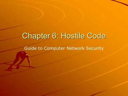 Chapter 6: Hostile Code Guide to Computer Network Security.