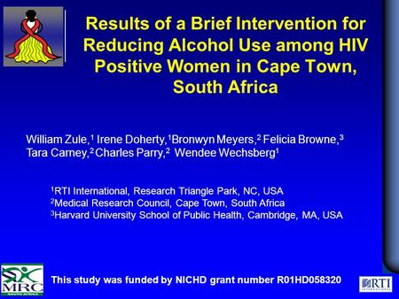 Results of a Brief Intervention for Reducing Alcohol Use among HIV Positive Women in Cape Town, South Africa This study was funded by NICHD grant number.