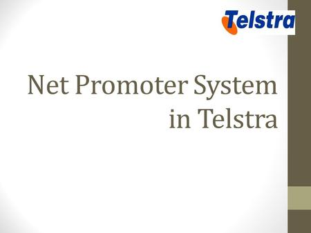 Net Promoter System in Telstra. INDEX PURPOSE BACKGROUND HOW IT WORKS IMPACT ADVANTAGES DISADVANTAGES FURTHER STRATEGIES IMPACT ON EMPLOYEES COMPANY WITH.