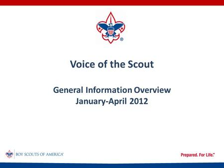 Voice of the Scout General Information Overview January-April 2012.