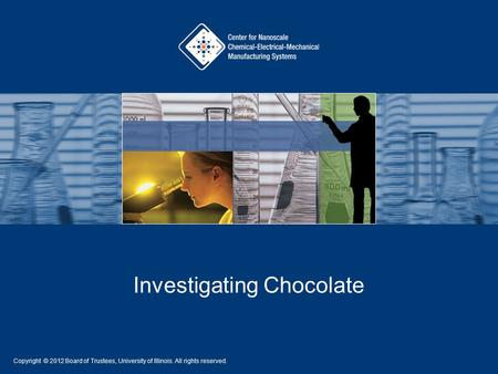 Investigating Chocolate Copyright © 2012 Board of Trustees, University of Illinois. All rights reserved.