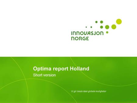 Optima report Holland Short version. Background to the Optima studies Over the years, Innovation Norway has conducted several Optima studies across different.