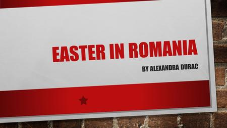 EASTER IN ROMANIA BY ALEXANDRA DURAC. EASTER EASTER (OLD ENGLISH ĒOSTRE; LATIN: PASCHA; GREEK ΠΆΣΧΑ PASKHA, THE LATTER TWO DERIVED FROM HEBREW: פֶּסַח‎
