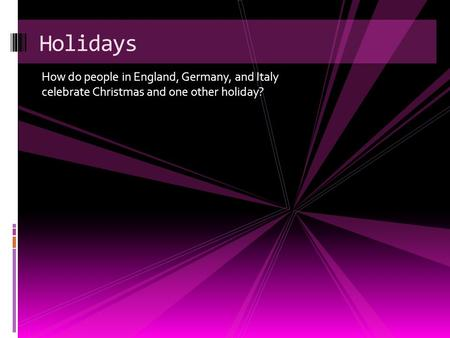 Holidays How do people in England, Germany, and Italy celebrate Christmas and one other holiday?