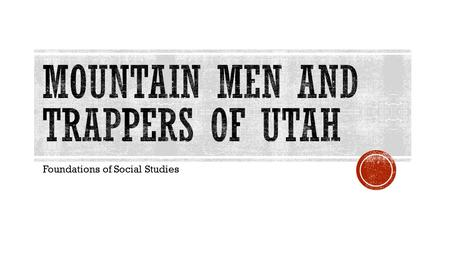 Mountain men and trappers of utah