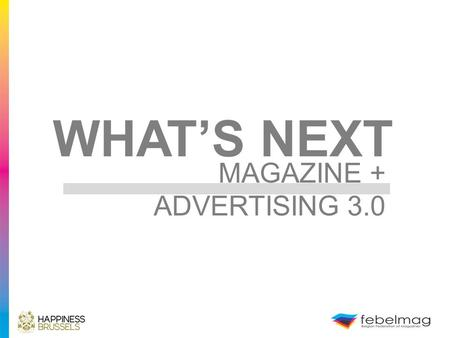 WHAT'S NEXT MAGAZINE + ADVERTISING 3.0. WHY ARE WE INTO ADVERTISING?