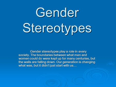 the issue of women and gender stereotyping in our society Stereotyping is an issue that affects all races and gender stereotypes are present in our lives in order to stop stereotyping, women need to continue.