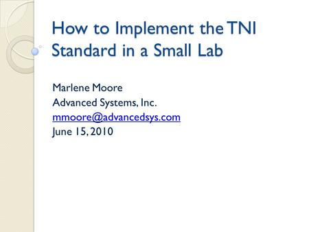 How to Implement the TNI Standard in a Small Lab Marlene Moore Advanced Systems, Inc. June 15, 2010.