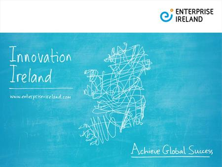 DRAFT. Enterprise Ireland The Governments lead agency in the development of global Irish companies Mission: To accelerate the development of world-class.