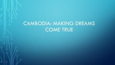 CAMBODIA: MAKING DREAMS COME TRUE. LOCATION Latitude/Longitude (Absolute Locations) Phnom Penh: (capital city) 11° 33' N, 104° 55' E Kracheh: 12° 28'