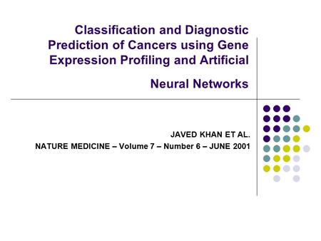 Classification and Diagnostic Prediction of Cancers using Gene Expression Profiling and Artificial Neural Networks JAVED KHAN ET AL. NATURE MEDICINE –