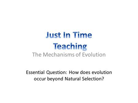 The Mechanisms of Evolution Essential Question: How does evolution occur beyond Natural Selection?