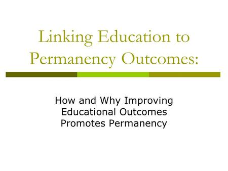Linking Education to Permanency Outcomes: How and Why Improving Educational Outcomes Promotes Permanency.