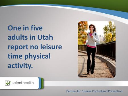 One in five adults in Utah report no leisure time physical activity. Centers for Disease Control and Prevention.
