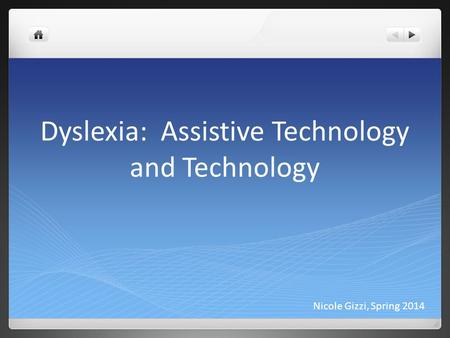 Dyslexia: Assistive Technology and Technology Nicole Gizzi, Spring 2014.