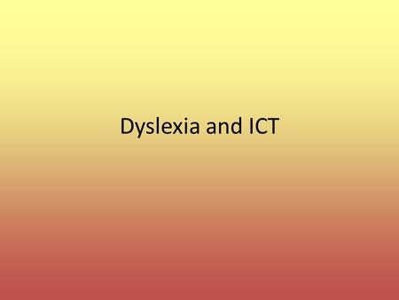 Dyslexia and ICT. What is Dyslexia? The word 'dyslexia' is Greek and means 'difficulty with words'. Definition: Dyslexia is a specific learning difficulty.