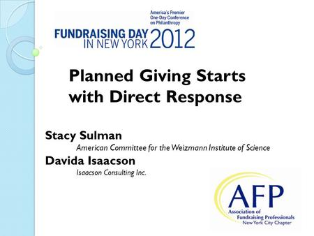 Stacy Sulman American Committee for the Weizmann Institute of Science Davida Isaacson Isaacson Consulting Inc. Planned Giving Starts with Direct Response.