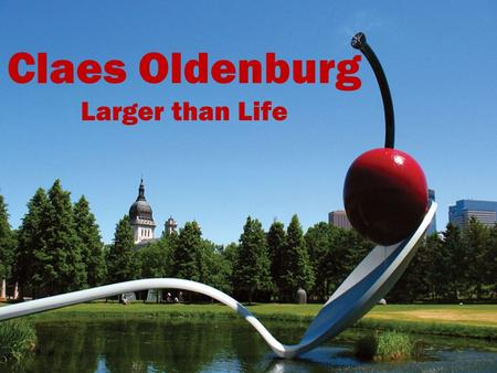 Claes Oldenburg Larger than Life