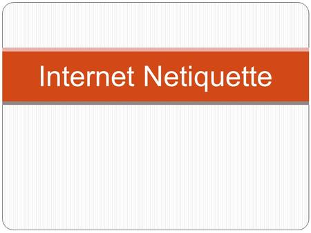 Internet Netiquette. Tips to Successful Online Communication Articulate your point clearly and concisely Show your appreciation explicitly to others Emoticons.