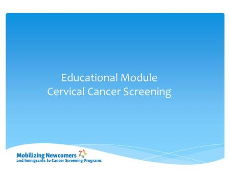 Educational Module Cervical Cancer Screening.  Estimated new cases: 610  Estimated deaths: 150 Regular Pap tests combined with the HPV vaccine can.