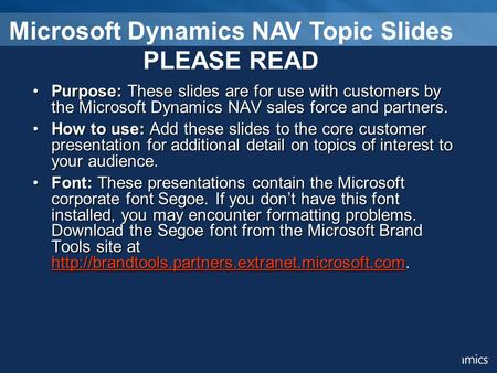 Purpose: These slides are for use with customers by the Microsoft Dynamics NAV sales force and partners.Purpose: These slides are for use with customers.