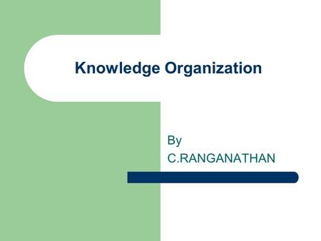 Knowledge Organization By C.RANGANATHAN. Basic Concepts and Terminology Subject: Subject refers to 'an organized systematized body of ideas, whose extension.