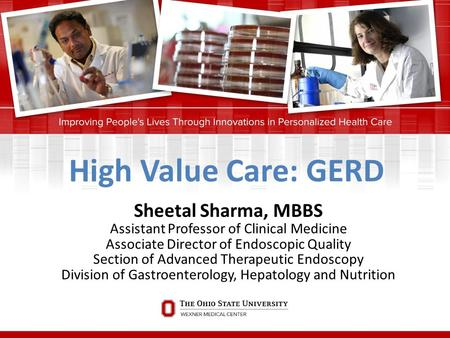 High Value Care: GERD Sheetal Sharma, MBBS Assistant Professor of Clinical Medicine Associate Director of Endoscopic Quality Section of Advanced Therapeutic.