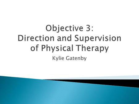 "Kylie Gatenby. ""Direction and supervision are essential in the provision of quality physical therapy services. The degree of direction and supervision."