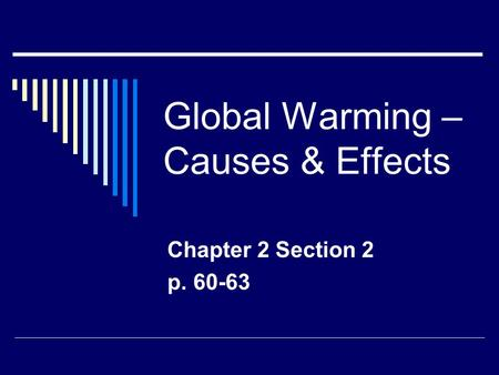 Global Warming – Causes & Effects Chapter 2 Section 2 p. 60-63.