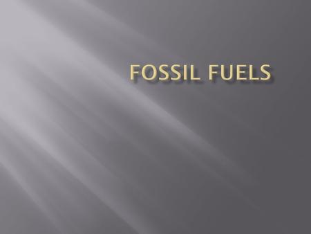 Fossil fuels are formed by prehistoric animals and animals. These animals or plants get covered with mud or soil, when years pass the mud or soil turn.
