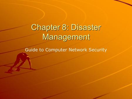 Chapter 8: Disaster Management Guide to Computer Network Security.