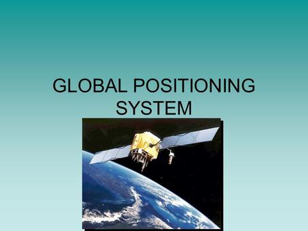 GLOBAL POSITIONING SYSTEM. What is GPS? GPS, which stands for Global Positioning System, is the only system today that provides an answer to the question,