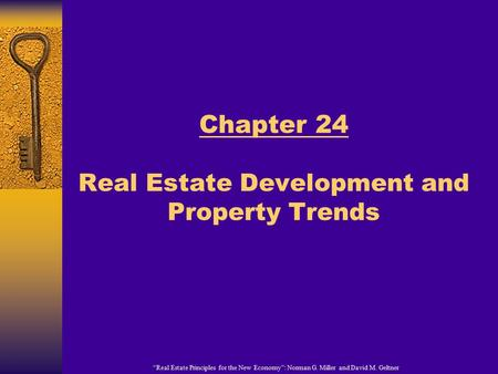 """Real Estate Principles for the New Economy"": Norman G. Miller and David M. Geltner Chapter 24 Real Estate Development and Property Trends."