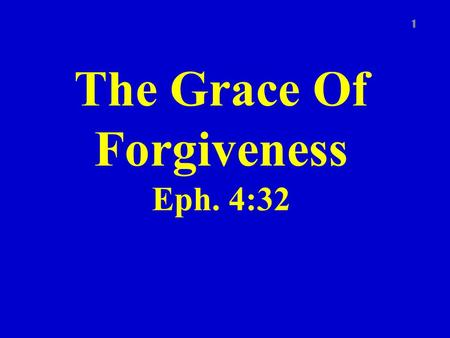 The Grace Of Forgiveness Eph. 4:32 1. Eph. 4:31 2 Let all bitterness, and wrath, and anger, and clamour, and evil speaking, be put away from you, with.