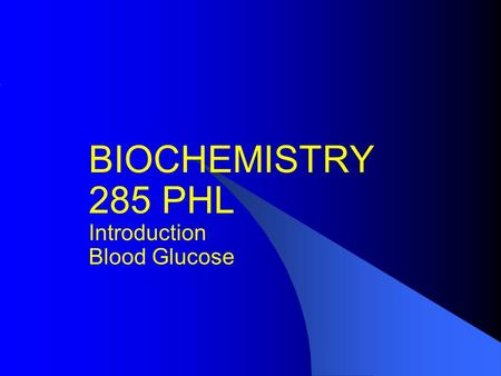 BIOCHEMISTRY 285 PHL Introduction Blood Glucose. Blood Blood is a connective tissue that circulates in the closed system of blood vessels Functions: Transportation.