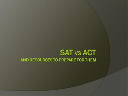 SAT vs ACT While most colleges across the country accept scores from either, the SAT and ACT, they are different in many ways. Here are some of the differences.