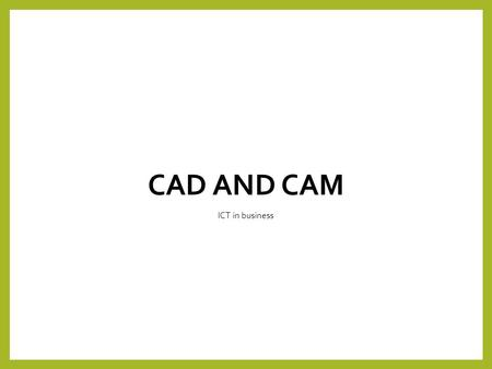 Cad and cam ICT in business.