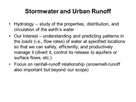 Stormwater and Urban Runoff Hydrology – study of the properties, distribution, and circulation of the earth's water Our Interest – understanding and predicting.