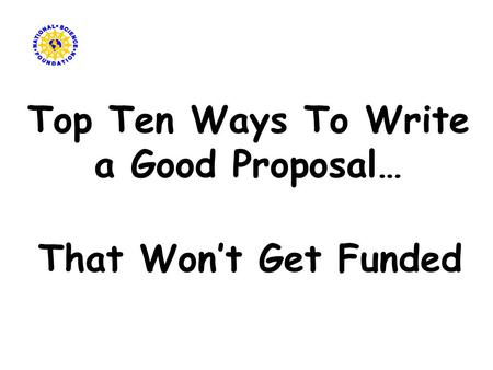 Top Ten Ways To Write a Good Proposal… That Won't Get Funded.