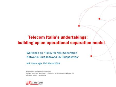 Telecom Italia's undertakings: building up an operational separation model Equivalence and Regulatory Affairs Market Analyses, Regulatory Economics & International.