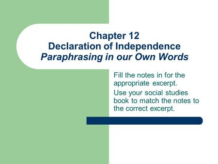Chapter 12 Declaration of Independence Paraphrasing in our Own Words Fill the notes in for the appropriate excerpt. Use your social studies book to match.