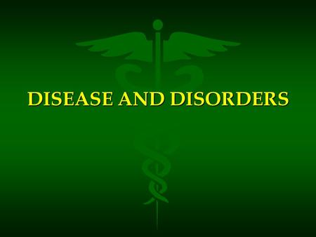 DISEASE AND DISORDERS. Usually caused by a stressor Stressor: ANY disruption in homeostasis.