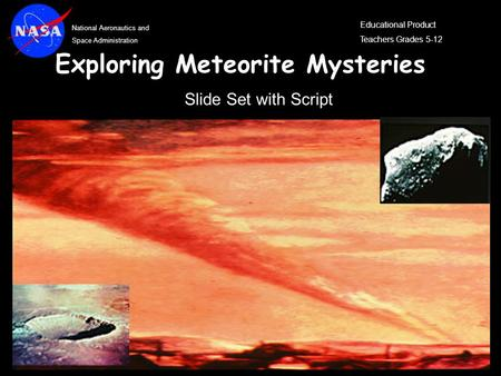 National Aeronautics and Space Administration Educational Product Teachers Grades 5-12 Exploring Meteorite Mysteries Slide Set with Script.