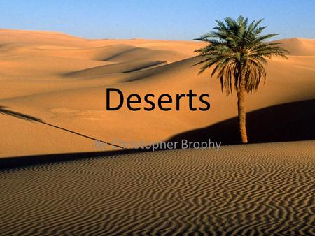 Deserts By Christopher Brophy.