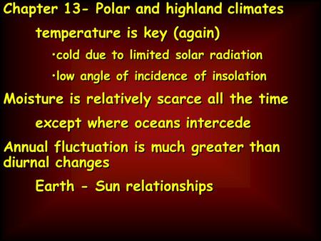 Chapter 13- Polar and highland climates temperature is key (again) cold due to limited solar radiation low angle of incidence of insolation Moisture is.