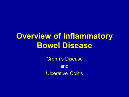 Overview of Inflammatory Bowel Disease Crohn's Disease and Ulcerative Colitis.