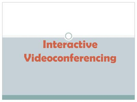 Interactive Videoconferencing. What is videoconferencing? Videoconferencing is a live, two-way, interactive electronic means of communication. Two or.