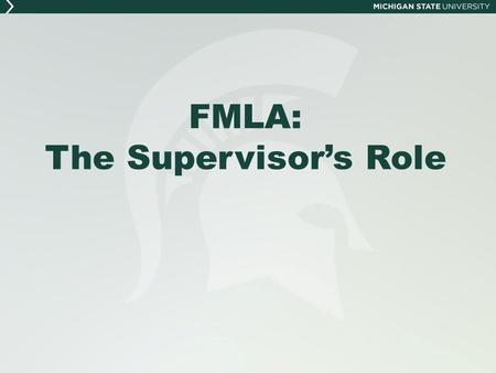 FMLA: The Supervisor's Role. What is FMLA?  The Family and Medical Leave Act of 1993 is a federal law  Requires employers to provide job-protected leave.
